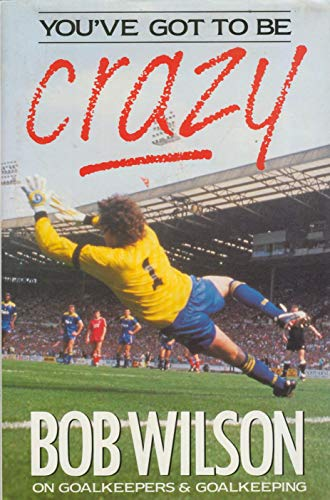 You've got to be crazy: on goalkeepers and goalkeeping: WILSON, Bob