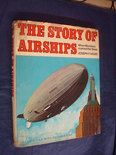 Story of Airships: When Monsters Roamed the Skies (Adventures in Flight): Hood, Joseph F.
