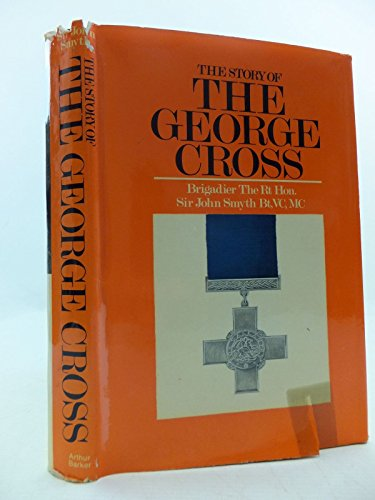 The Story of the George Cross: Smyth, Brigadier the RT Hon Sir John