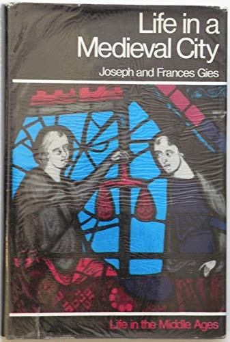 Life in a Medieval City: Joseph Gies; Frances Gies