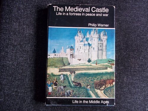 9780213764456: The Medieval Castle: Life in a Fortress in Peace and War (Medieval life series)
