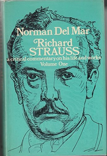 Richard Strauss : A Critical Commentary on His Life and Works: Del Mar, Norman