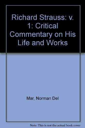 Richard Strauss: v. 1: Critical Commentary on His Life and Works: Mar, Norman Del