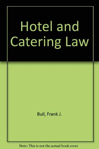 Hotel and Catering Law: Bull, Frank J.,