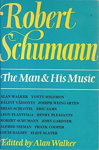 ROBERT SCHUMANN: The Man and His Music: Walker, Alan, ed