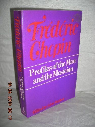 9780214204623: Frederic Chopin: Profiles of the Man and the Musician