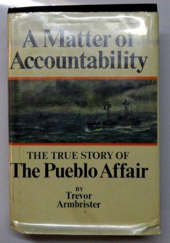 MATTER OF ACCOUNTABILITY: TRUE STORY OF THE ''PUEBLO'' AFFAIR': TREVOR ...