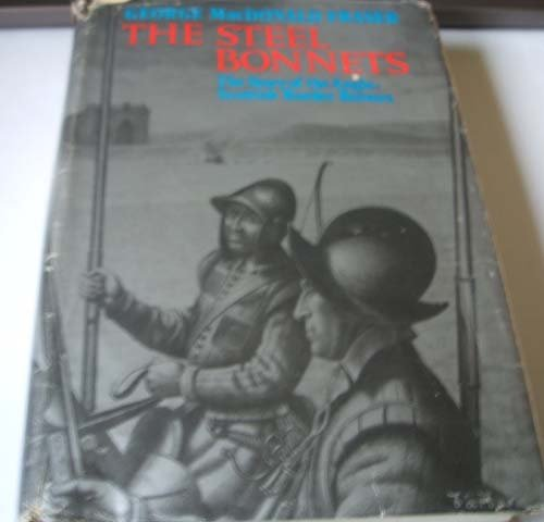 Steel Bonnets: Story of the Anglo-Scottish Border Reivers: Fraser, George MacDonald