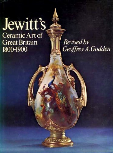 JEWITT?S CERAMIC ART OF GREAT BRITAIN 1800-1900. Being a revixed and expanded edition of those pa...