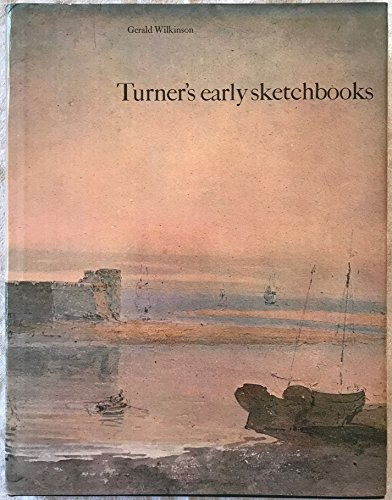 Turner s Early Sketchbooks. Drawings in England, Wales and Scotland from 1789 to 1802.: Gerald ...