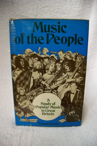 MUSIC OF THE PEOPLE. A STUDY OF POPULAR MUSIC IN GREAT BRITAIN.: Lee, Edward