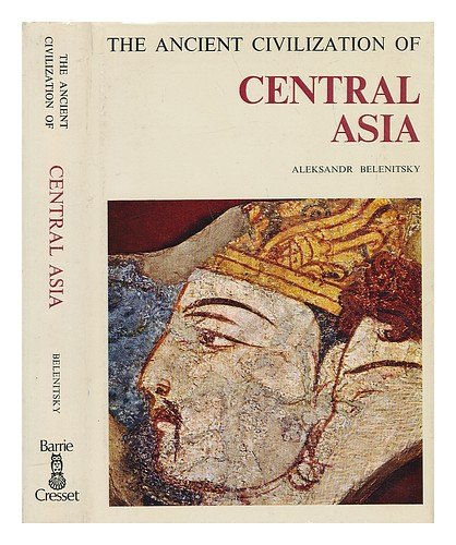 Ancient Civilizations of Central Asia: Belenitsky, Aleksandr