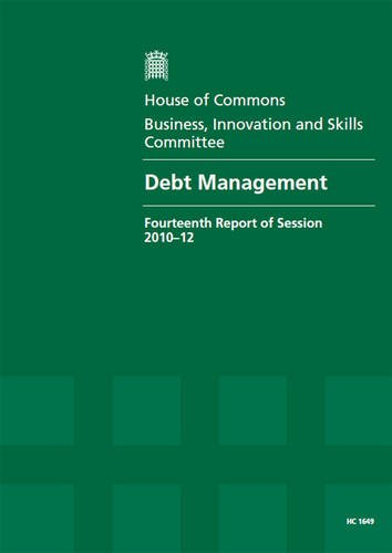 Debt Management: Fourteenth Report of Session 2010-12, Report, Together with Formal Minutes, Oral ...
