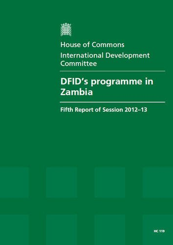 9780215047700: Dfid's Programme in Zambia (Fifth Report of Session 2012-13: Report, Together With Formal Minutes, Oral and Written Evidence)