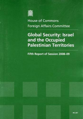 9780215540416: Global Security: Israel and the Occupied Palestinian Territories (Hc, Fifth Report of Session 2008-09 - Report, Together With Formal Minutes, Oral and Written Evidence)