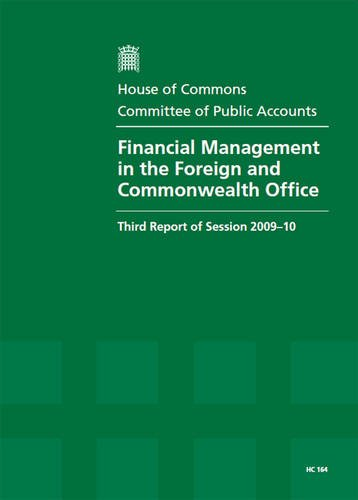 9780215542717: Financial Management in the Foreign and Commonwealth Office: Third Report of the Session 2009-2010 - Report Together With Formal Minutes, Oral and Written Evidence, Hc 164
