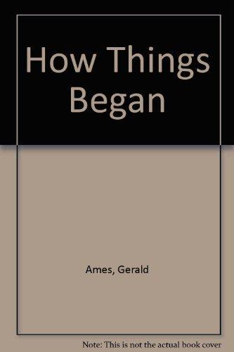 How Things Began (0216883695) by Gerald Ames; Rose Wyler