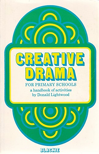 Creative drama for primary schools: A handbook of activities: Lightwood, Donald