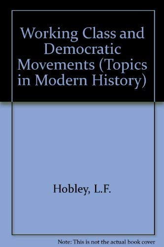 Working Class and Democratic Movements (Topics in Mod. Hist. S): L F Hobley