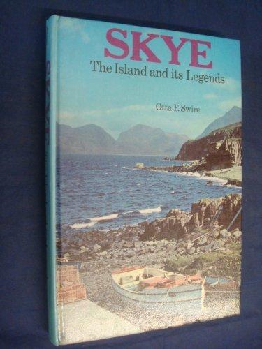 Skye: The Island and Its Legends -: Swire, Otta F.
