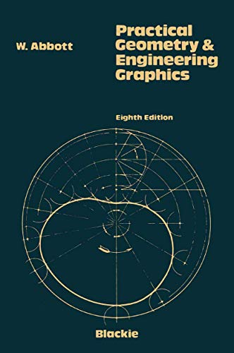 Practical Geometry and Engineering Graphics: A Textbook: Abbot, W.