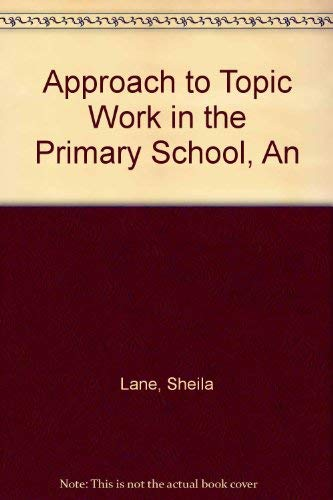 An Approach to Topic Work in the Primary School: Lane, Sheila; Kemp, Marion