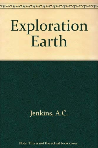 Exploration Earth: Unforgettable Journeys of Discovery: Jenkins, Alan C.,