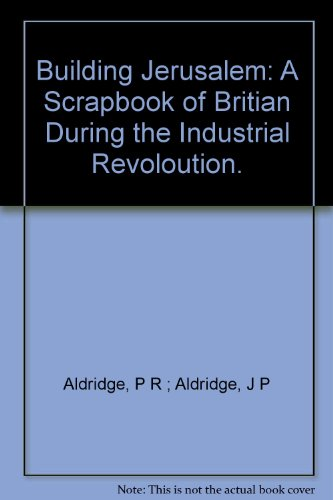 9780216899100: Building Jerusalem: A Scrapbook of Britian During the Industrial Revoloution.