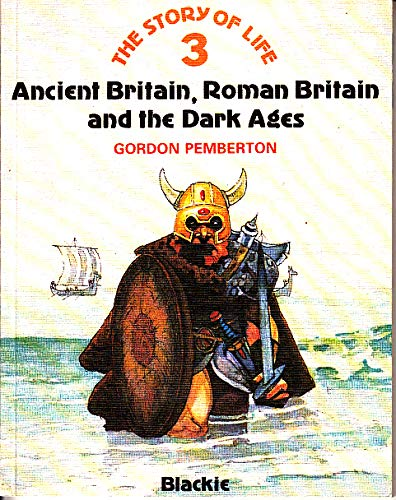 9780216907324: Story of Life: Ancient Britain, Roman Britain and the Dark Ages Bk. 3