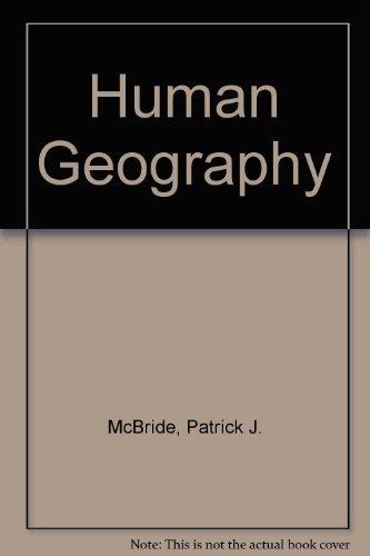 Human Geography: Principles, Processes and Patterns: McBride, P. J.
