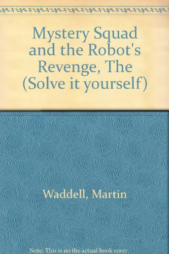 Mystery Squad and the Robot's Revenge (Solve it yourself) (0216918502) by Waddell, Martin