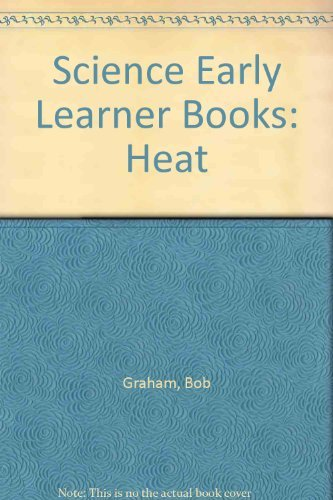 Science Early Learner Books: Heat (Science Early Learner Books) (9780216919594) by Bob Graham; Fay Humphreys