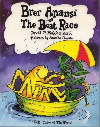 Brer Anansi and the Boat Race: A: Makhanlall, David P.