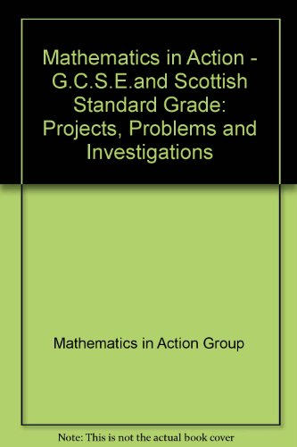 9780216929463: Mathematics in Action - G.C.S.E.and Scottish Standard Grade: Projects, Problems and Investigations