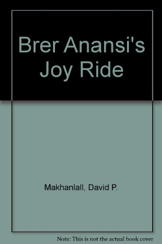 Brer Anansi's Joy Ride And Other Stories: Makhanlall, David P