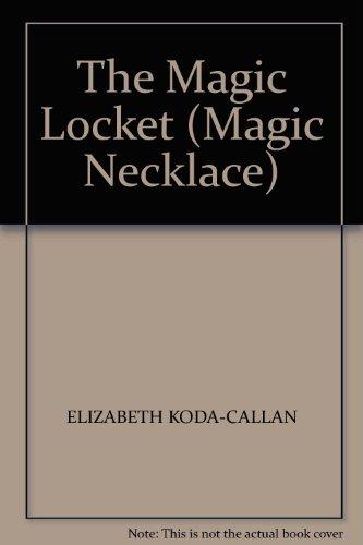 The Magic Locket (Magic Necklace): ELIZABETH KODA-CALLAN