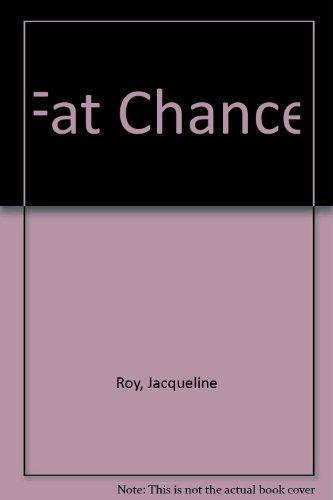 Fat Chance: Roy, Jacqueline