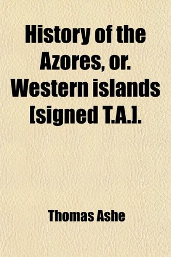 9780217004916: History of the Azores, Or. Western Islands [Signed (Volume 1); .]