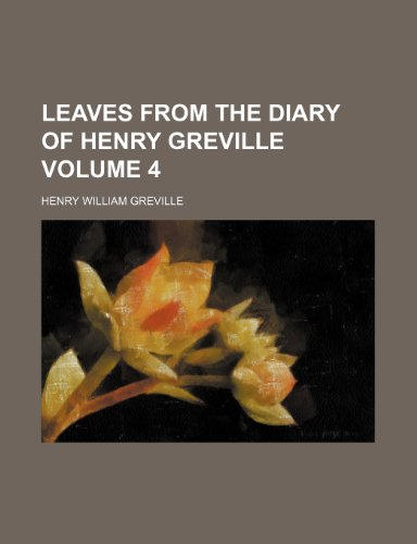 9780217008013: Leaves from the diary of Henry Greville Volume 4