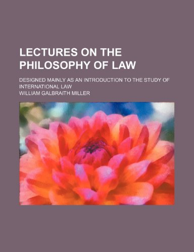 9780217011945: Lectures on the Philosophy of Law; Designed Mainly as an Introduction to the Study of International Law