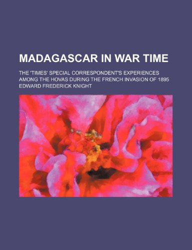 9780217013277: Madagascar in War Time; The 'times' Special Correspondent's Experiences Among the Hovas During the French Invasion of 1895