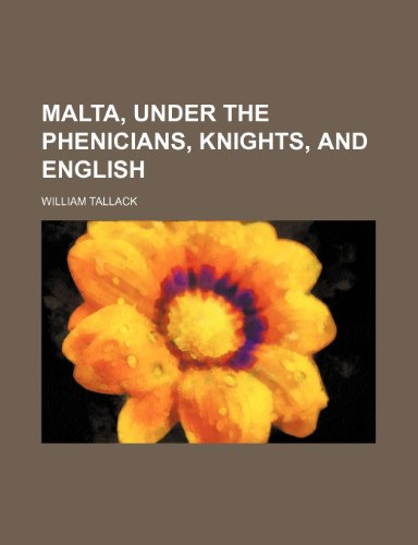 9780217014328: Malta, Under the Phenicians, Knights, and English