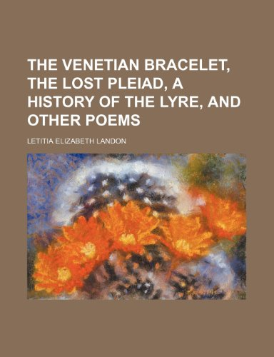 9780217017886: The Venetian Bracelet, the Lost Pleiad, a History of the Lyre, and Other Poems