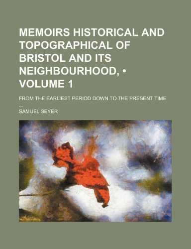 9780217018029: Memoirs Historical and Topographical of Bristol and Its Neighbourhood, (Volume 1); From the Earliest Period Down to the Present Time
