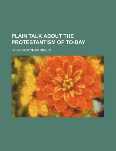 9780217028974: Plain Talk About the Protestantism of To-Day