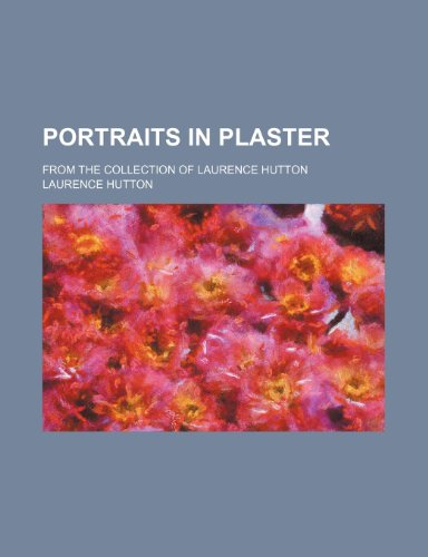 9780217032995: Portraits in Plaster; From the Collection of Laurence Hutton