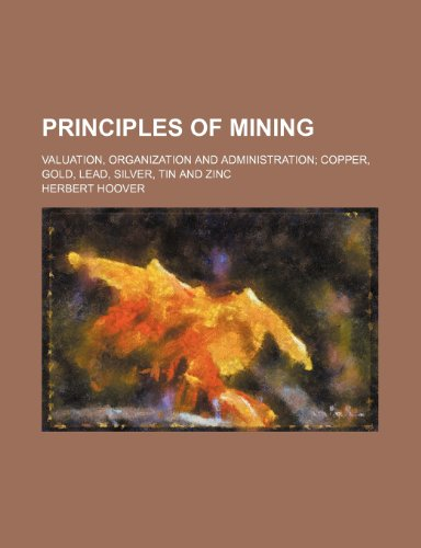 9780217033763: Principles of mining; valuation, organization and administration copper, gold, lead, silver, tin and zinc