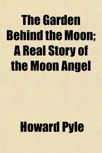 9780217037617: The Garden Behind the Moon; A Real Story of the Moon Angel
