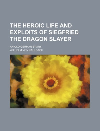 9780217039864: The Heroic Life and Exploits of Siegfried the Dragon Slayer; An Old German Story