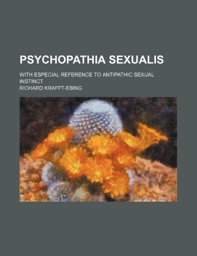 9780217040457: Psychopathia sexualis; with especial reference to antipathic sexual instinct
